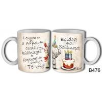 (B476) Boldog 40. szülinapot! – Születésnapi bögre – Születésnapi ajándék